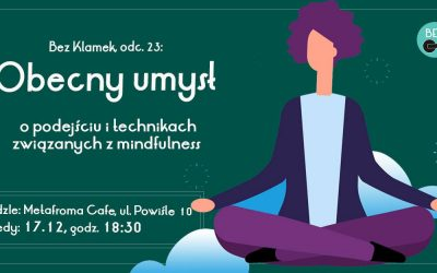 """Bez Klamek #23 """"Obecny umysł. Podejście i techniki mindfulness"""" – Spotkanie Kraków"""